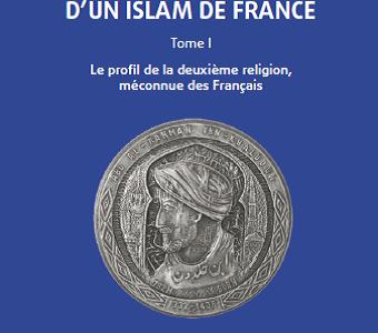 A la recherche d'un Islam de France – Tome 1. Le profil de la deuxième religion, méconnue des Français